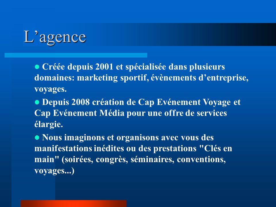 Lagence Créée depuis 2001 et spécialisée dans plusieurs domaines: marketing sportif, évènements dentreprise, voyages. Depuis 2008 création de Cap Evén