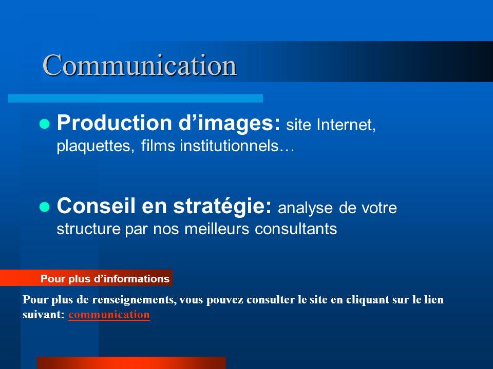 Communication Production dimages: site Internet, plaquettes, films institutionnels… Conseil en stratégie: analyse de votre structure par nos meilleurs