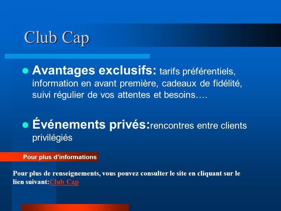Club Cap Avantages exclusifs: tarifs préférentiels, information en avant première, cadeaux de fidélité, suivi régulier de vos attentes et besoins…. Év