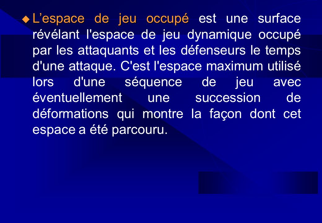Lespace de jeu occupé Lespace de jeu occupé est une surface révélant l'espace de jeu dynamique occupé par les attaquants et les défenseurs le temps d'