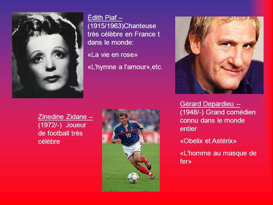 Édith Piaf – (1915/1963)Chanteuse très célèbre en France t dans le monde: «La vie en rose» «Lhymne a lamour»,etc. Gérard Depardieu – (1948/-) Grand co
