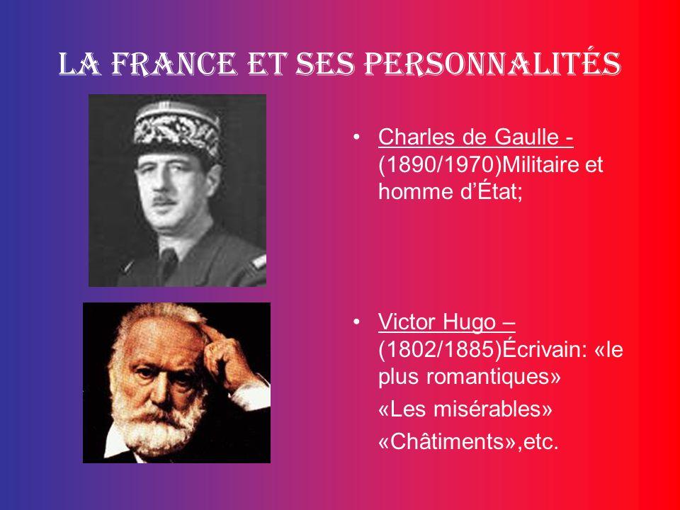 La France et ses personnalités Charles de Gaulle - (1890/1970)Militaire et homme dÉtat; Victor Hugo – (1802/1885)Écrivain: «le plus romantiques» «Les
