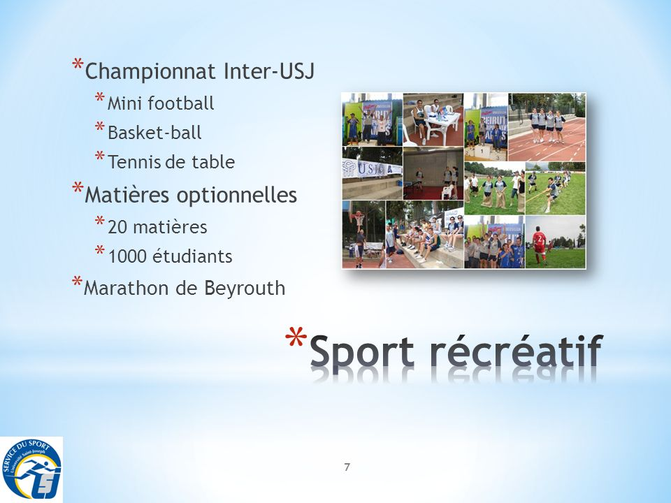 7 * Championnat Inter-USJ * Mini football * Basket-ball * Tennis de table * Matières optionnelles * 20 matières * 1000 étudiants * Marathon de Beyrouth