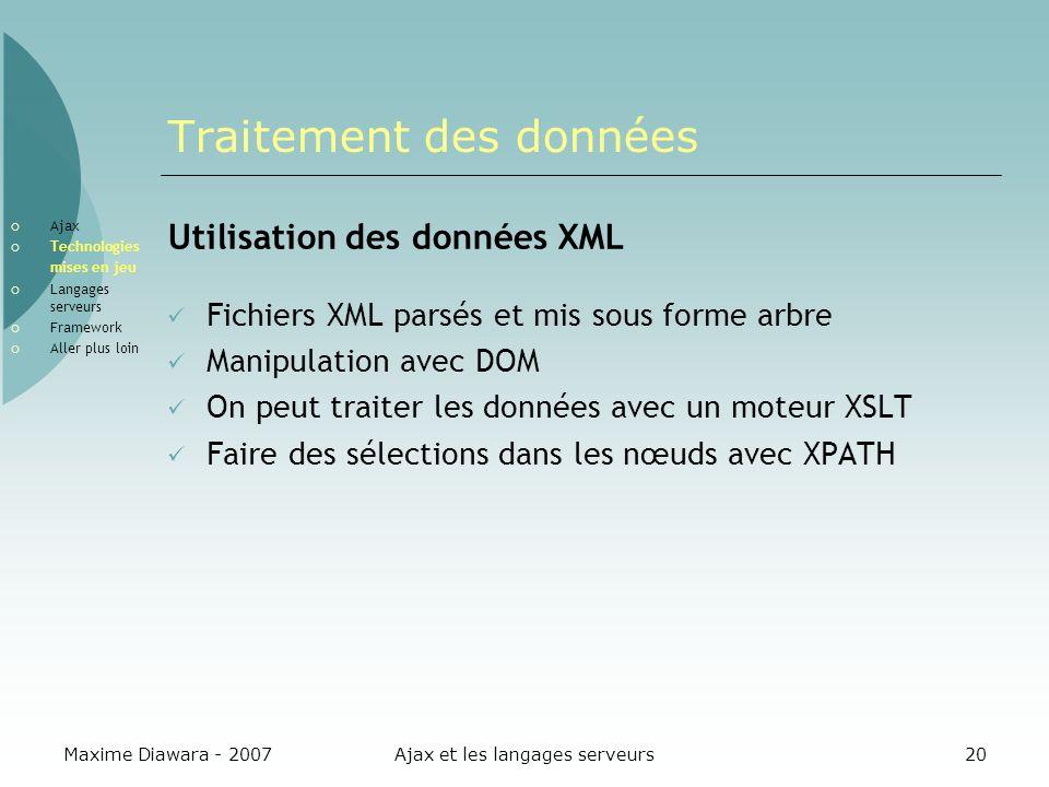 Maxime Diawara - 2007Ajax et les langages serveurs20 Traitement des données Utilisation des données XML Fichiers XML parsés et mis sous forme arbre Ma