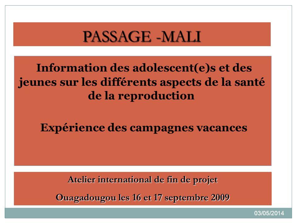 03/05/2014 Information des adolescent(e)s et des jeunes sur les différents aspects de la santé de la reproduction Expérience des campagnes vacances Atelier international de fin de projet Ouagadougou les 16 et 17 septembre 2009