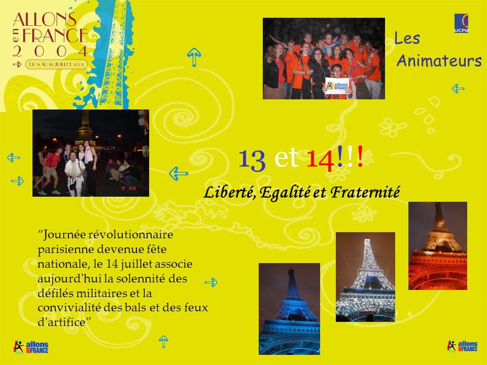 13 et 14!!! Liberté, Egalité et Fraternité Les Animateurs Journée révolutionnaire parisienne devenue fête nationale, le 14 juillet associe aujourd'hui