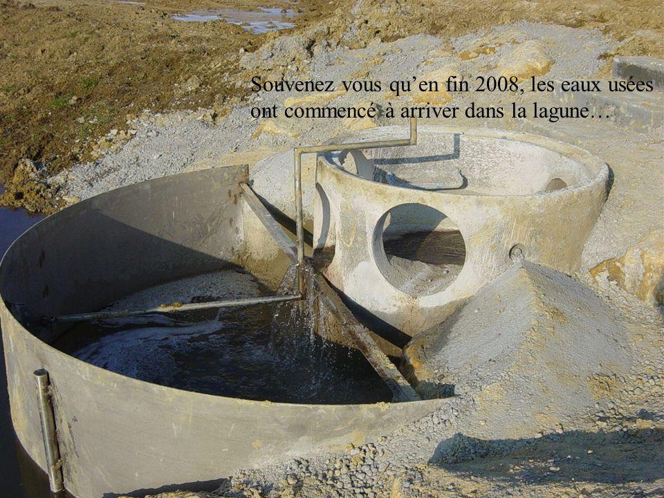 Souvenez vous quen fin 2008, les eaux usées ont commencé à arriver dans la lagune…