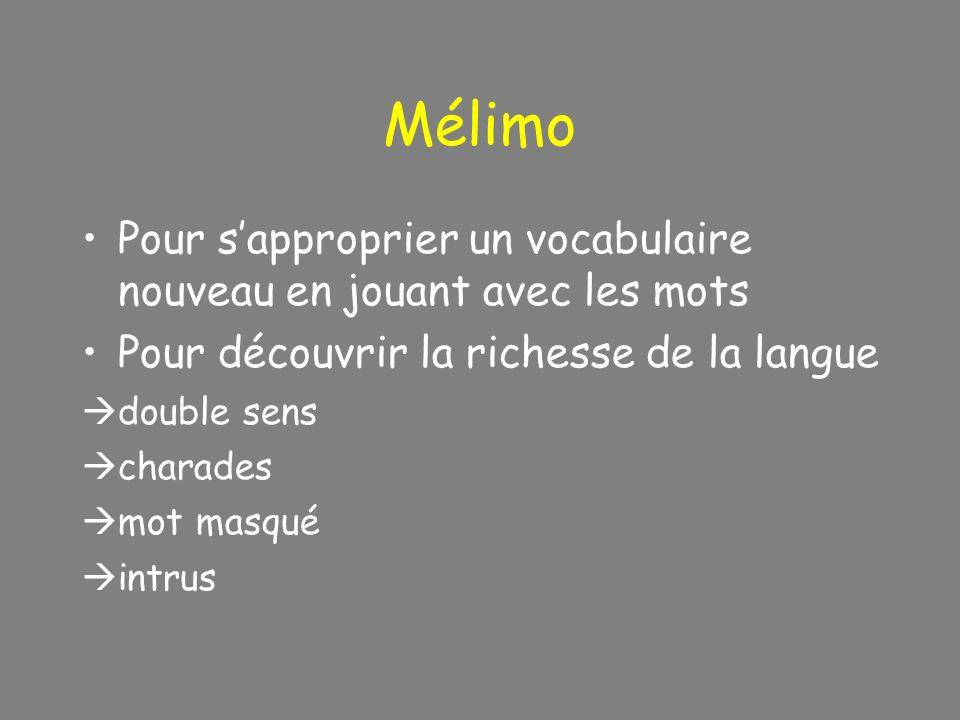 Mélimo Pour sapproprier un vocabulaire nouveau en jouant avec les mots Pour découvrir la richesse de la langue double sens charades mot masqué intrus