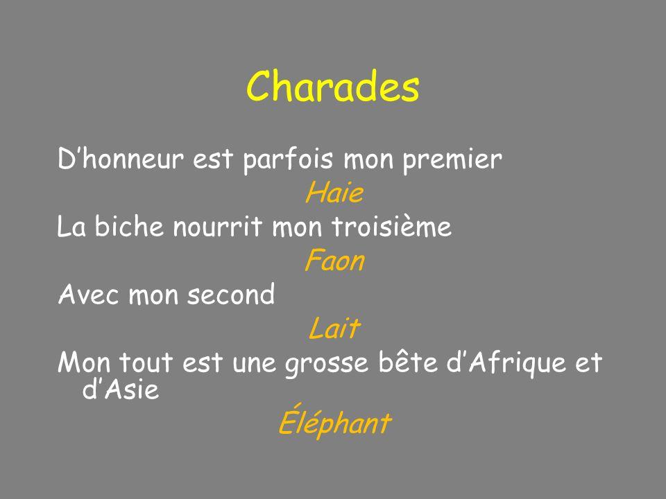Charades Dhonneur est parfois mon premier Haie La biche nourrit mon troisième Faon Avec mon second Lait Mon tout est une grosse bête dAfrique et dAsie