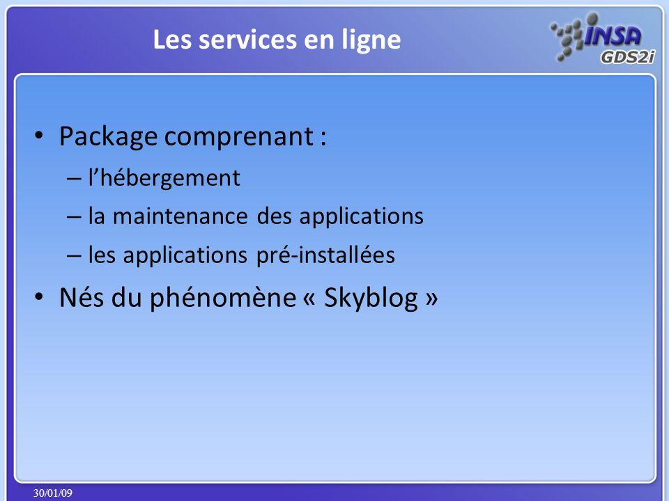 30/01/09 Package comprenant : – lhébergement – la maintenance des applications – les applications pré-installées Nés du phénomène « Skyblog » Les services en ligne