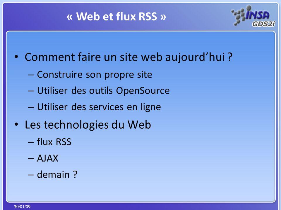 30/01/09 Comment faire un site web aujourdhui ? – Construire son propre site – Utiliser des outils OpenSource – Utiliser des services en ligne Les tec