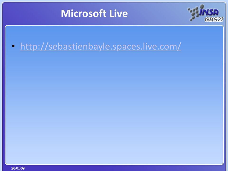 30/01/09 http://sebastienbayle.spaces.live.com/ Microsoft Live