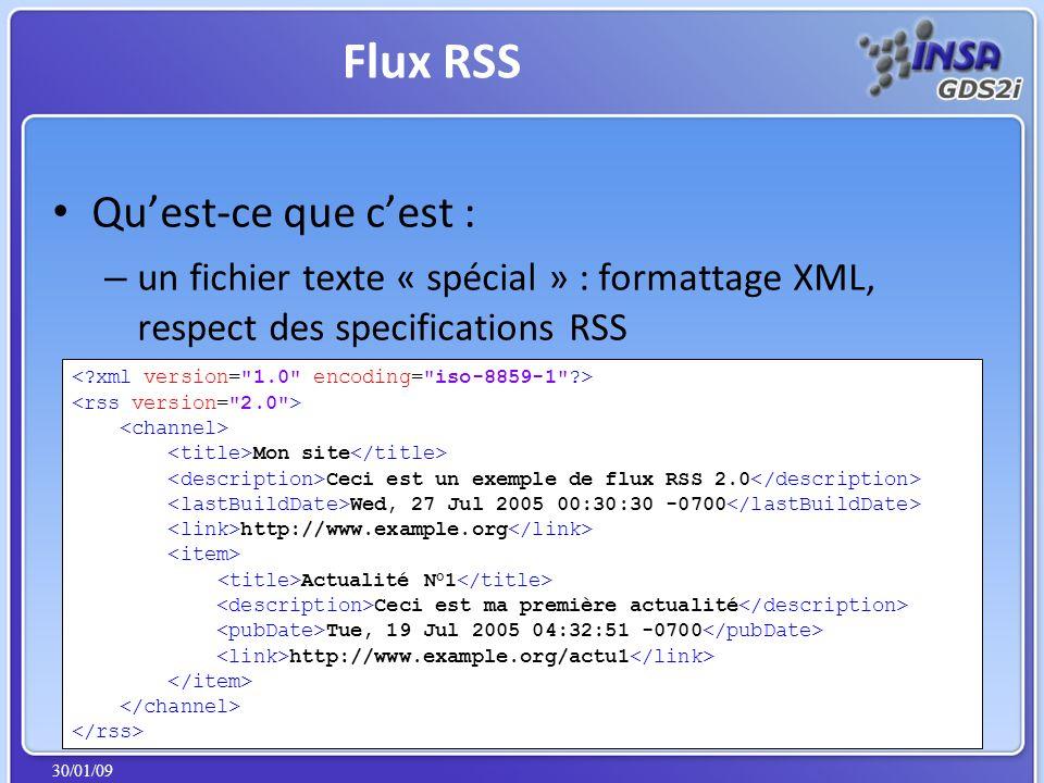 30/01/09 Quest-ce que cest : – un fichier texte « spécial » : formattage XML, respect des specifications RSS Flux RSS Mon site Ceci est un exemple de