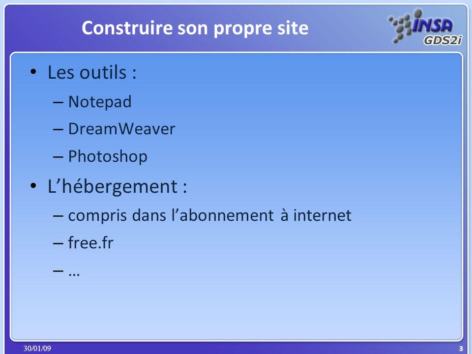30/01/09 Construire son propre site Les outils : – Notepad – DreamWeaver – Photoshop Lhébergement : – compris dans labonnement à internet – free.fr –