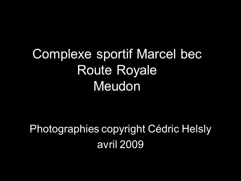 Complexe sportif Marcel bec Route Royale Meudon Photographies copyright Cédric Helsly avril 2009