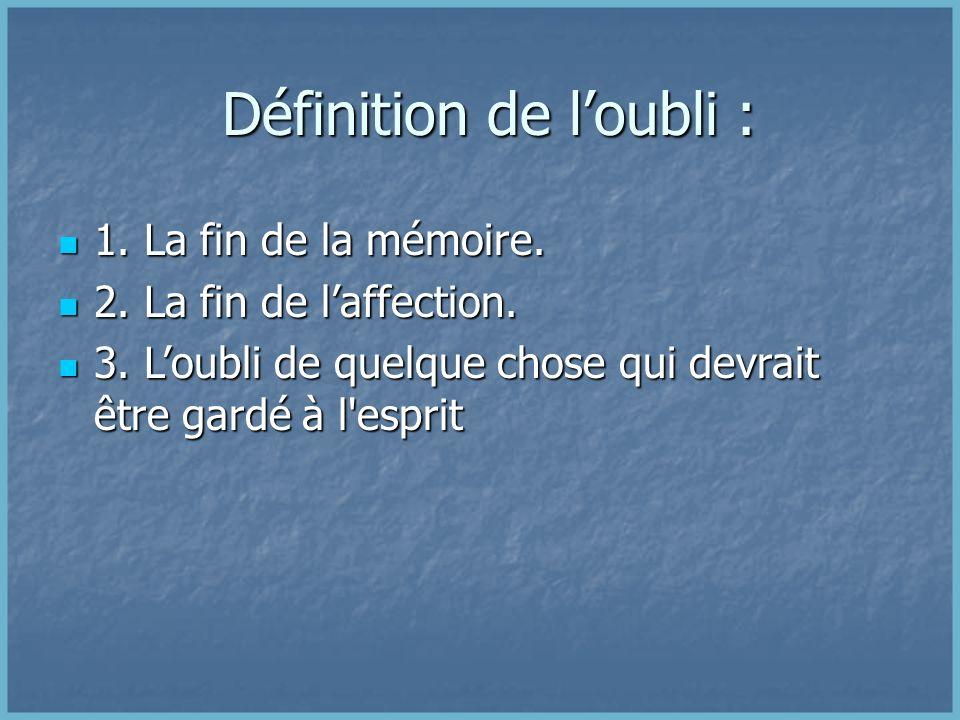 Définition de loubli : Définition de loubli : 1.La fin de la mémoire.