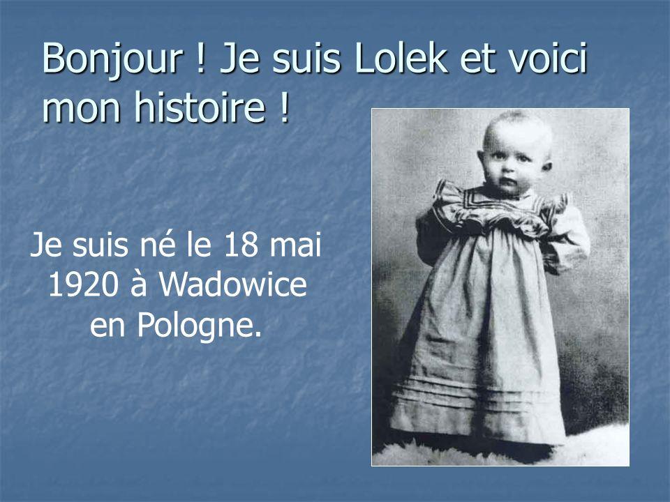 Bonjour ! Je suis Lolek et voici mon histoire ! Je suis né le 18 mai 1920 à Wadowice en Pologne.