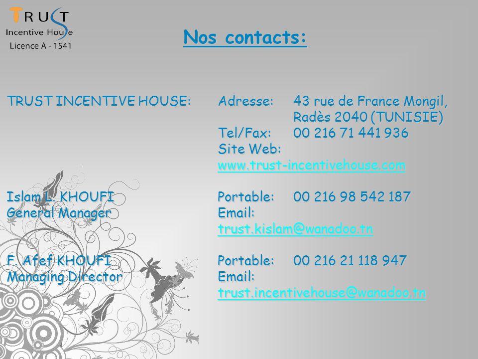 Nos contacts: TRUST INCENTIVE HOUSE:Adresse: 43 rue de France Mongil, Radès 2040 (TUNISIE) Tel/Fax: 00 216 71 441 936 Site Web: www.trust-incentivehou