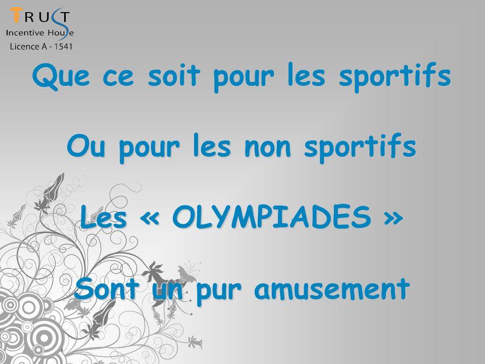 Que ce soit pour les sportifs Ou pour les non sportifs Les « OLYMPIADES » Sont un pur amusement