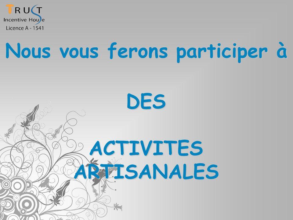 DES ACTIVITES ARTISANALES Nous vous ferons participer à