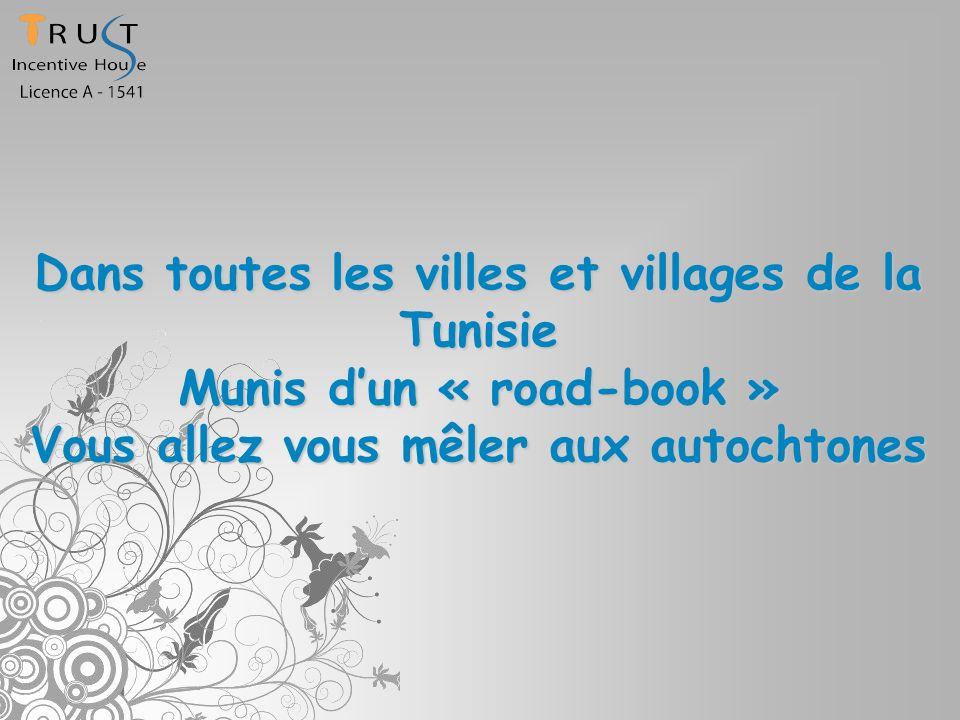 Dans toutes les villes et villages de la Tunisie Munis dun « road-book » Vous allez vous mêler aux autochtones