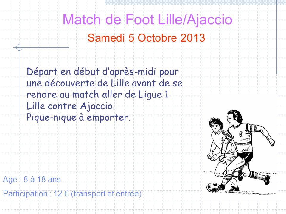 Match de Foot Lille/Ajaccio Samedi 5 Octobre 2013 Age : 8 à 18 ans Participation : 12 (transport et entrée) Départ en début daprès-midi pour une découverte de Lille avant de se rendre au match aller de Ligue 1 Lille contre Ajaccio.