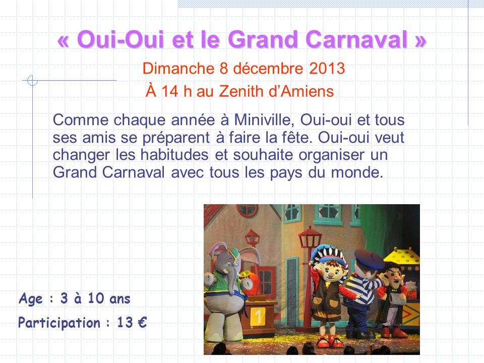 « Oui-Oui et le Grand Carnaval » Dimanche 8 décembre 2013 Comme chaque année à Miniville, Oui-oui et tous ses amis se préparent à faire la fête.