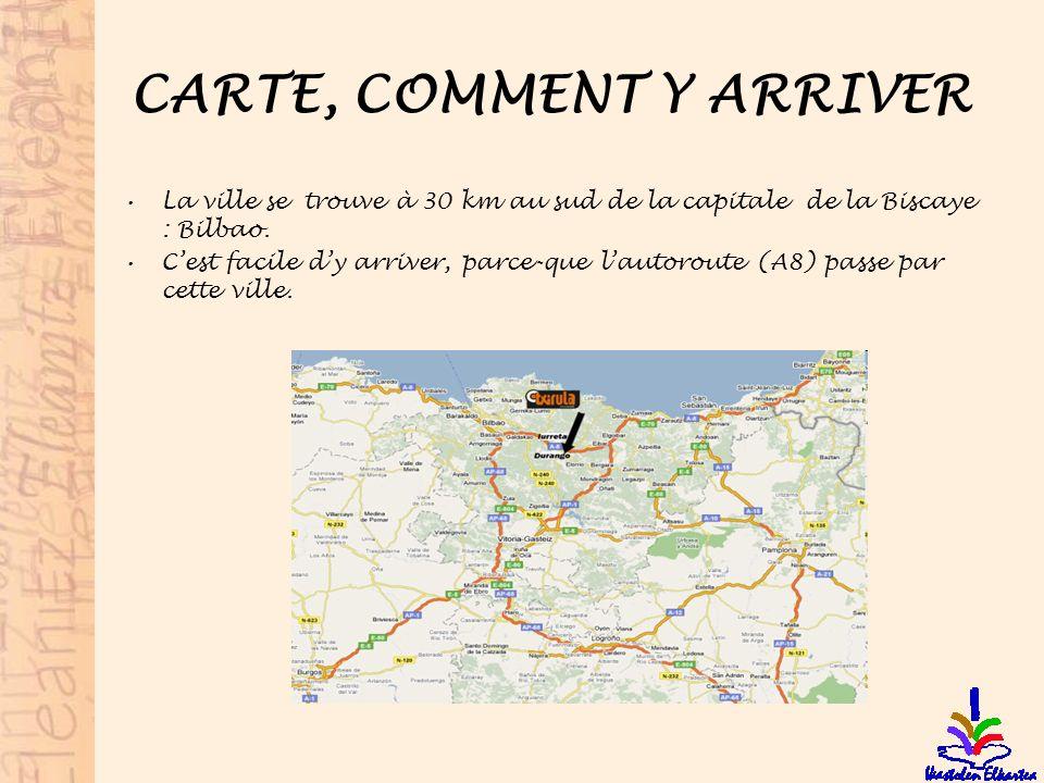 CARTE, COMMENT Y ARRIVER La ville se trouve à 30 km au sud de la capitale de la Biscaye : Bilbao. Cest facile dy arriver, parce-que lautoroute (A8) pa