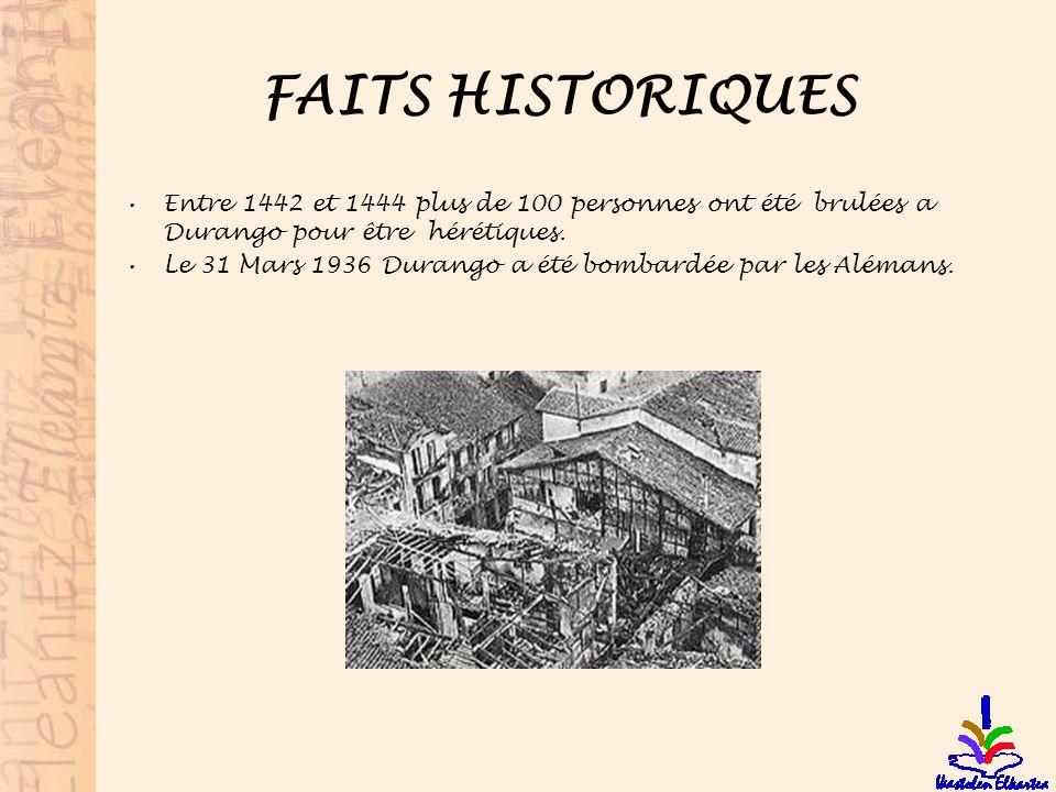 FAITS HISTORIQUES Entre 1442 et 1444 plus de 100 personnes ont été brulées a Durango pour être hérétiques. Le 31 Mars 1936 Durango a été bombardée par