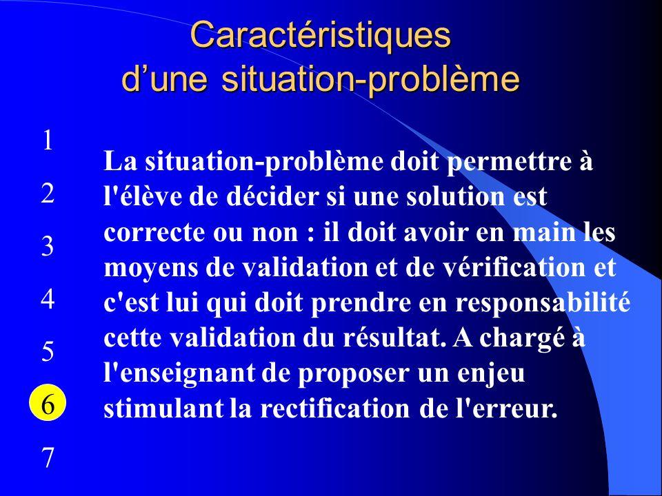 Caractéristiques dune situation-problème 12345671234567 La situation-problème doit permettre à l'élève de décider si une solution est correcte ou non