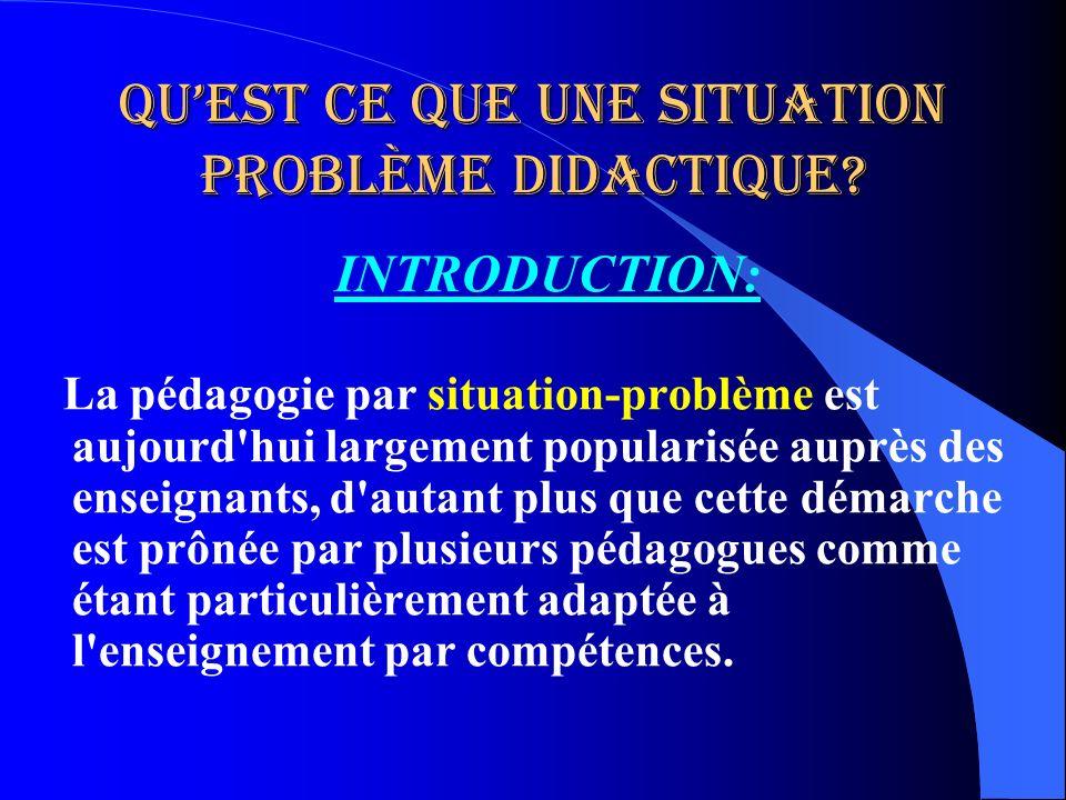 Quest ce que une situation problème didactique? INTRODUCTION: La pédagogie par situation-problème est aujourd'hui largement popularisée auprès des ens
