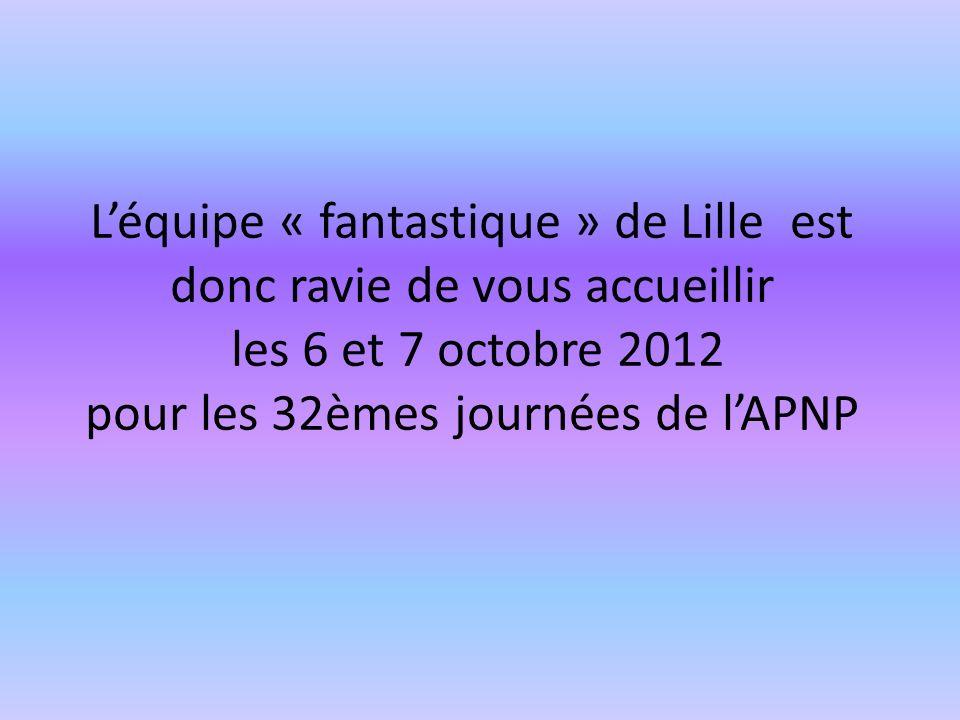 Léquipe « fantastique » de Lille est donc ravie de vous accueillir les 6 et 7 octobre 2012 pour les 32èmes journées de lAPNP