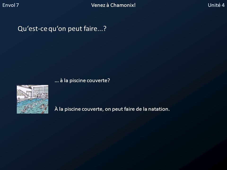 Envol 7Unité 4Venez à Chamonix.Quest-ce quon peut faire...?...