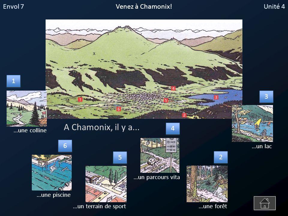Envol 7Unité 4Venez à Chamonix! A Chamonix, il y a......une colline...un terrain de sport...une forêt...un lac 1 1 2 2 3 3 4 4 5 5...un parcours vita