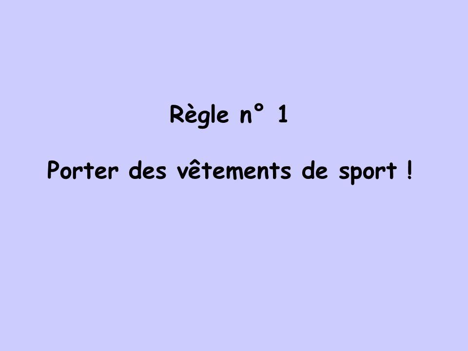 Règle n° 1 Porter des vêtements de sport !