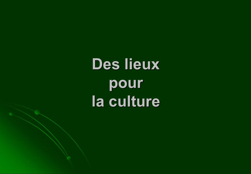 Des lieux pour la culture