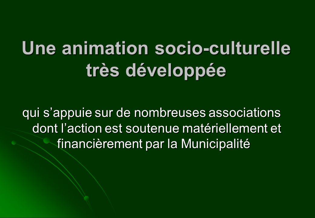 Une animation socio-culturelle très développée qui sappuie sur de nombreuses associations dont laction est soutenue matériellement et financièrement p