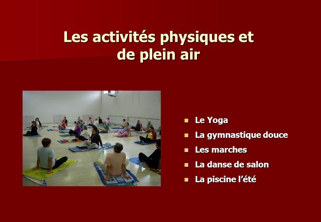 Les activités physiques et de plein air Le Yoga Le Yoga La gymnastique douce La gymnastique douce Les marches Les marches La danse de salon La danse d