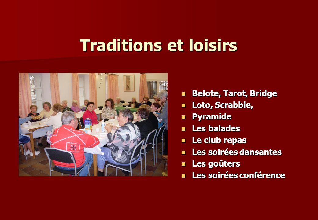 Traditions et loisirs Belote, Tarot, Bridge Belote, Tarot, Bridge Loto, Scrabble, Loto, Scrabble, Pyramide Pyramide Les balades Les balades Le club re
