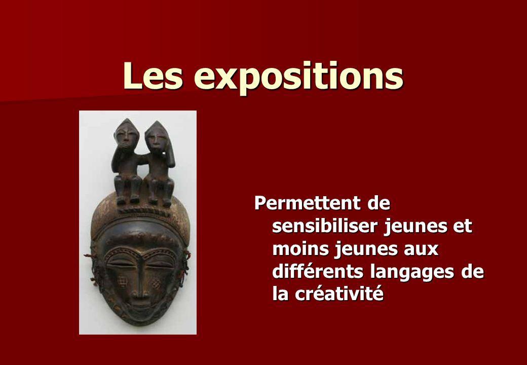Les expositions Permettent de sensibiliser jeunes et moins jeunes aux différents langages de la créativité