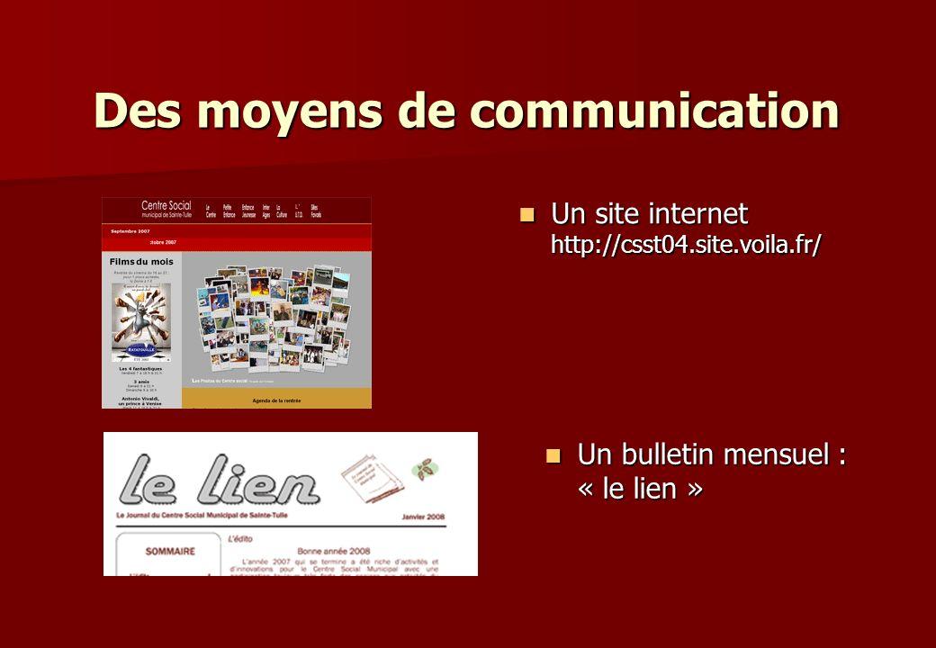 Un bulletin mensuel : « le lien » Un bulletin mensuel : « le lien » Des moyens de communication Un site internet http://csst04.site.voila.fr/ Un site
