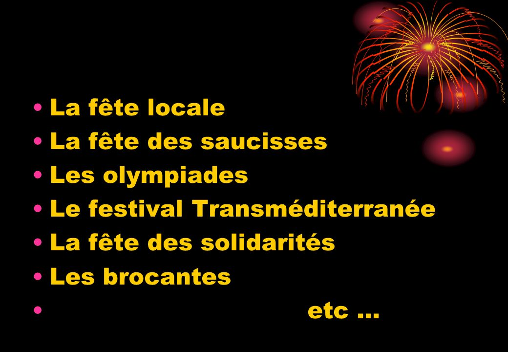 La fête locale La fête des saucisses Les olympiades Le festival Transméditerranée La fête des solidarités Les brocantes etc …