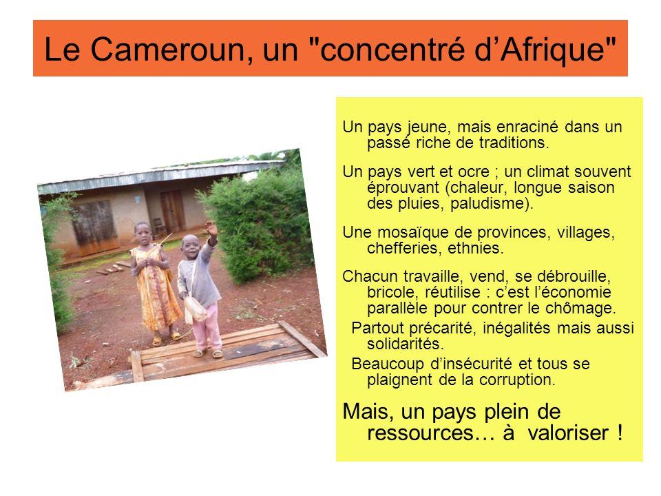 Le Cameroun, un concentré dAfrique Un pays jeune, mais enraciné dans un passé riche de traditions.