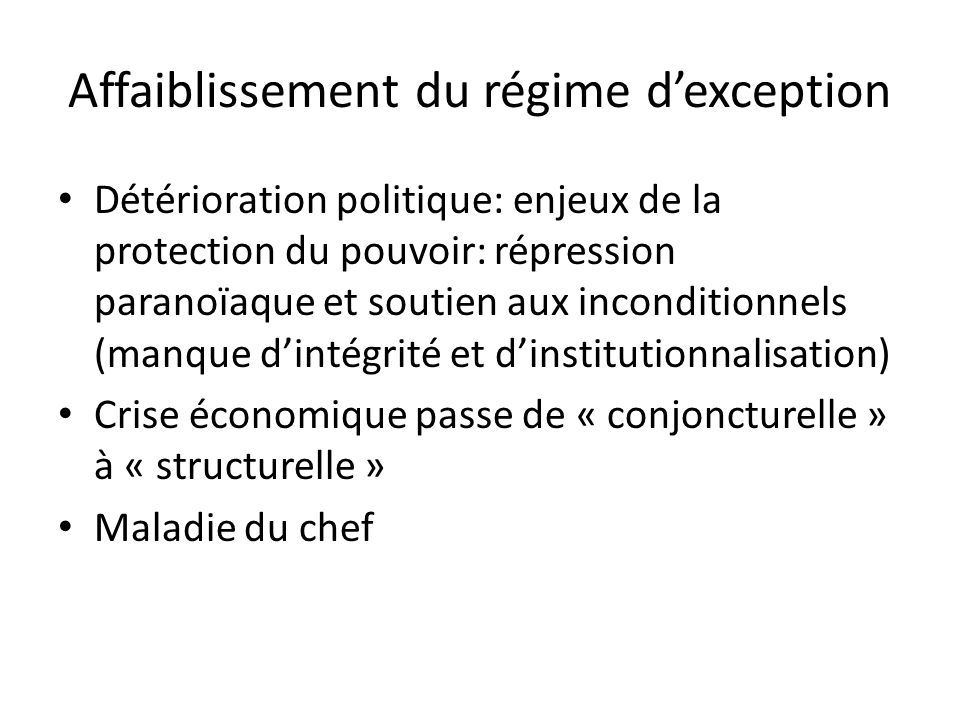 Affaiblissement du régime dexception Détérioration politique: enjeux de la protection du pouvoir: répression paranoïaque et soutien aux inconditionnel