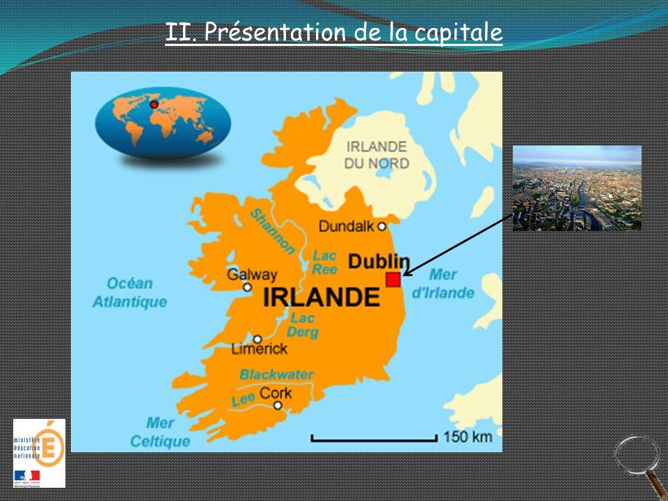 Quelques précisions: Président de la République : Michael Higgins Langues officielles : irlandais et anglais Indépendance en 1922 4 700 000 habitants