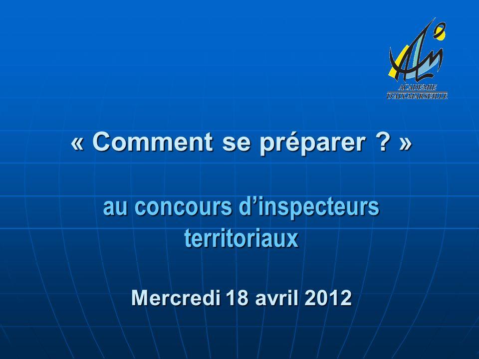 « Comment se préparer ? » au concours dinspecteurs territoriaux Mercredi 18 avril 2012