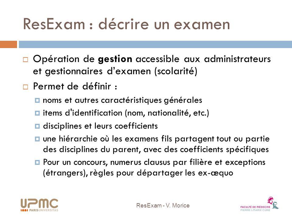 ResExam : décrire un examen Opération de gestion accessible aux administrateurs et gestionnaires dexamen (scolarité) Permet de définir : noms et autre