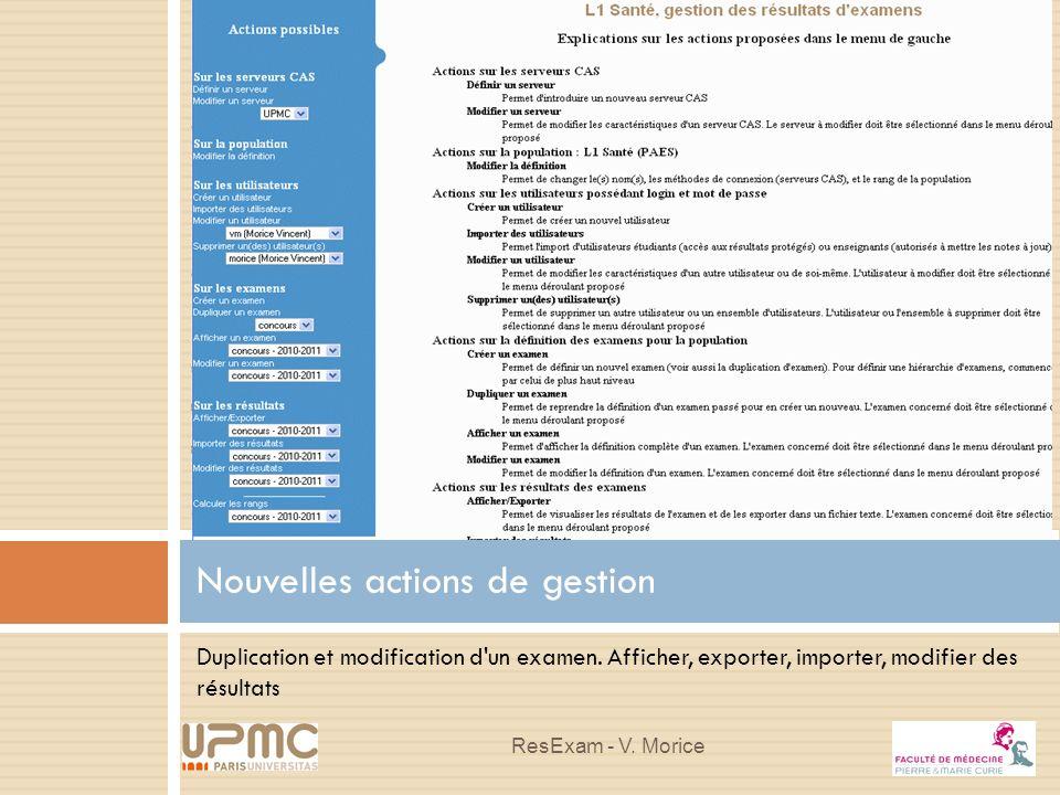 Duplication et modification d'un examen. Afficher, exporter, importer, modifier des résultats Nouvelles actions de gestion ResExam - V. Morice