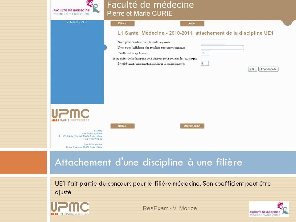 UE1 fait partie du concours pour la filière médecine. Son coefficient peut être ajusté Attachement d'une discipline à une filière ResExam - V. Morice