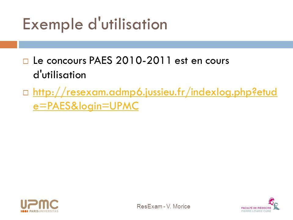 Exemple d'utilisation Le concours PAES 2010-2011 est en cours d'utilisation http://resexam.admp6.jussieu.fr/indexlog.php?etud e=PAES&login=UPMC http:/